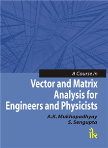 A Course in Vector and Matrix Analysis for Engineers and Physicists