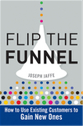 Flip the Funnel: How to Use Existing Customers to Gain New Ones, 1/e