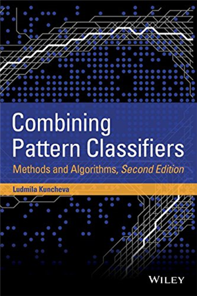 Combining Pattern Classifiers: Methods and Algorithms 2nd Edition, 2/e