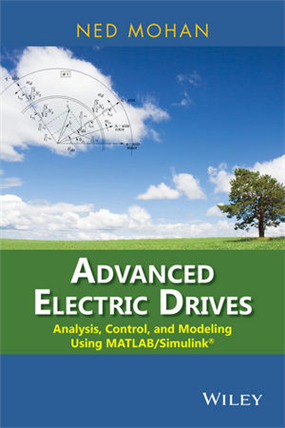 Advanced Electric Drives: Analysis, Control, and Modeling Using MATLAB / Simulink, 1/e
