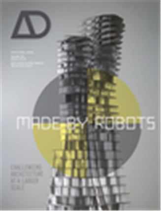 Made by Robots: Challenging Architecture at the Large Scale AD, 1/e