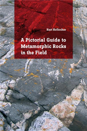 A Pictorial Guide To Metamorphic Rocks In The Field, 1/e