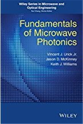 Fundamentals of Microwave Photonics: Wiley Series in Microwave and Optical Engineering