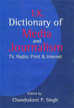 Dictionary of Media and Journalism: TV, Radio, Print and Internet, 1/e