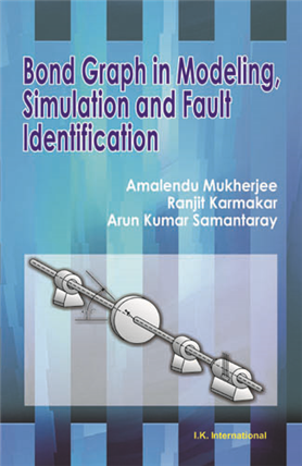 Bond Graph in Modeling, Simulation and Fault Identification  , 1/e