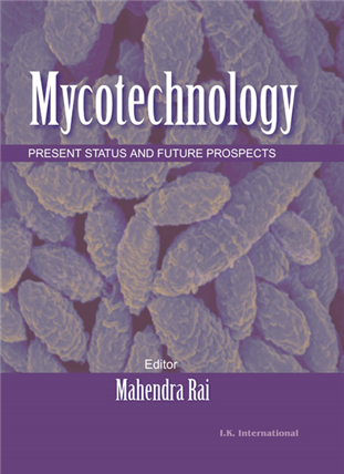 Mycotechnology: Present Status and Future Prospects, 1/e