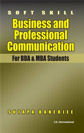 Soft Skill: Business and Professional Communication (For BBA & MBA Students), 1/e