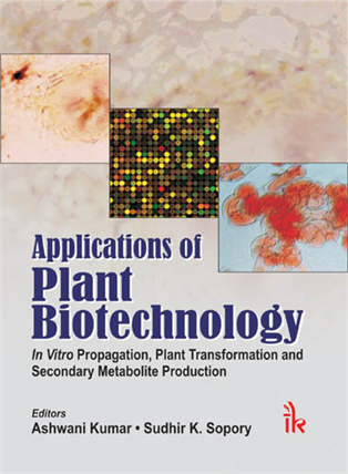 Applications of Plant Biotechnology: In vitro Propagation, Plant Transformations and Secondary Metabolite Production, 1/e