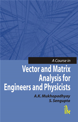 A Course in Vector and Matrix Analysis for Engineers and Physicists, 1/e