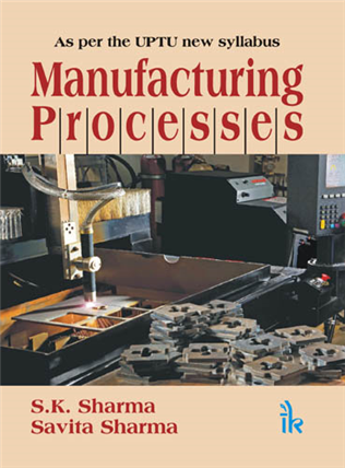 Manufacturing Processes: As per the UPTU new Syllabus, 1/e