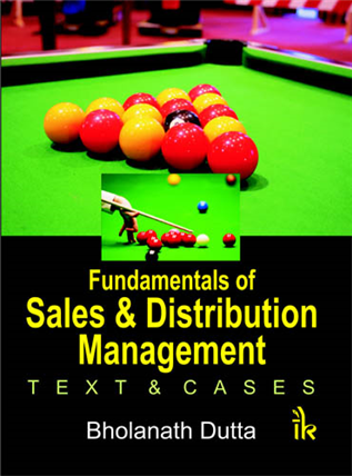 Fundamentals of Sales and Distribution Management: Text & Cases, 1/e