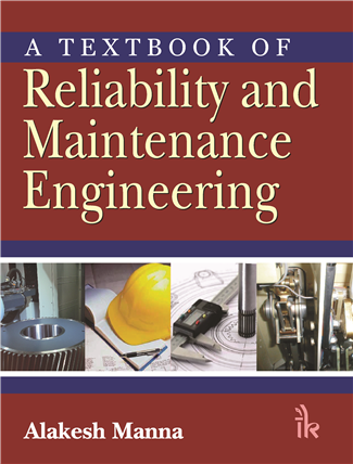 A Textbook of Reliability and Maintenance Engineering, 1/e