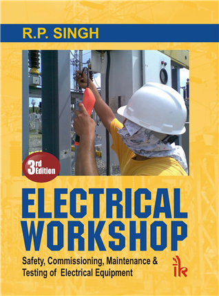 Electrical Workshop: Safety, Commissioning, Maintenance & Testing of Electrical Equipment, 3/e