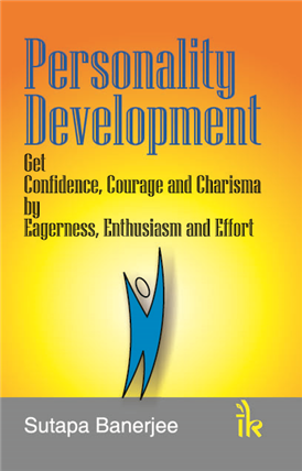 Personality Development: Get Confidence, Courage and Charisma by Eagerness, Enthusiasm and Effort, 1/e