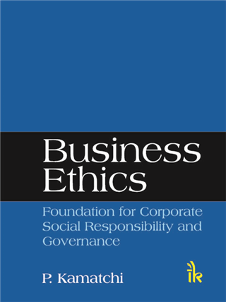 Business Ethics: Foundation for Corporate Social Responsibility and Governance, 1/e