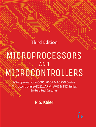 Microprocessors and Microcontrollers, 3rd Edition: Microprocessors–8085, 8086 & 80XXX Series Microcontrollers–8051, ARM, AVR & PIC Series Embedded Systems, 3/e