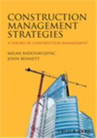 Construction Management Strategies: A Theory of Construction Management, 1/e  by Milan Radosavljevic