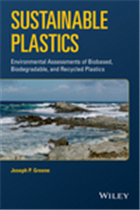 Sustainable Plastics: Environmental Assessments of Biobased, Biodegradable, and Recycled Plastics, 1/e  by Joseph P. Greene