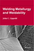 Welding Metallurgy and Weldability, 1/e  by John C Lippold