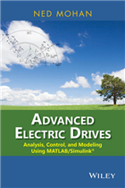 Advanced Electric Drives: Analysis, Control, and Modeling Using MATLAB / Simulink, 1/e  by Ned Mohan