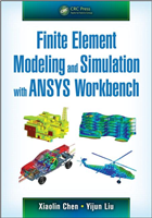 Finite Element Modeling and Simulation with ANSYS Workbench, 1/e  by Xiaolin Chen