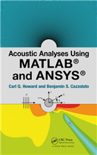 Acoustic Analyses Using Matlab® And Ansys®, 1/e  by Carl Q. Howard