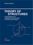 Theory Of Structures: Fundamentals Framed Structures Plates And Shells, 1/e  by Peter Marti