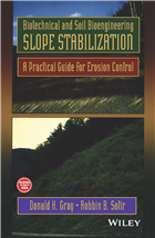 Biotechnical and Soil Bioengineering Slope Stabilization: A Practical Guide for Erosion Control by  Donald H. Gray