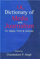 Dictionary of Media and Journalism: TV, Radio, Print and Internet, 1/e  by Chandrakant P. Singh