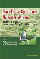 Plant Tissue Culture and Molecular Markers, 1/e  by Ashwani Kumar
