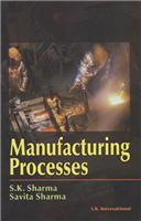 Manufacturing Processes, 1/e  by S.K Sharma