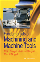 Fundamentals of Machining and Machine Tools, 1/e  by R K Singal