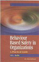 Behaviour Based Safety in Organizations: A Practical Guide , 1/e  by H.L. Kaila
