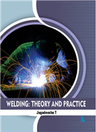 Welding: Theory and Practice by Jagadeesha T