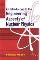 An Introduction to the Engineering Aspects of Nuclear Physics, 1/e  by Santanu Ghosh