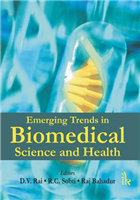 Emerging Trends in Biomedical Science and Health  , 1/e  by D.V. Rai