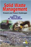 Solid Waste Management: Present and Future Challenges, 1/e  by Jagbir Singh