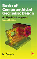 Basics of Computer Aided Geometric Design: An Algorithmic Approach, 2/e  by M. Ganesh