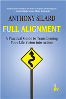 Full Alignment: A Practical Guide to Transforming your Life Vision into Action, 1/e  by Anthony Silard