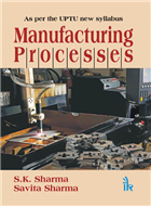 Manufacturing Processes: As per the UPTU new Syllabus, 1/e  by S.K Sharma