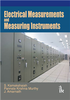 Electrical Measurements and Measuring Instruments, 1/e  by S Kamakshaiah