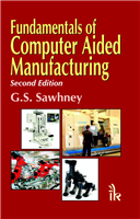 Fundamentals of Computer Aided Manufacturing, 2/e  by G.S. Sawhney