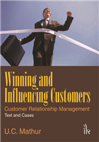 Winning and Influencing Customers: Customer Relationship Management Text and Cases , 1/e  by U.C. Mathur