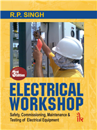 Electrical Workshop: Safety, Commissioning, Maintenance & Testing of Electrical Equipment, 3/e  by R.P. Singh