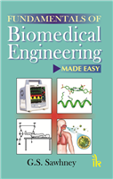Fundamentals of Biomedical Engineering Made-Easy, 1/e  by G.S. Sawhney