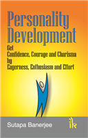 Personality Development: Get Confidence, Courage and Charisma by Eagerness, Enthusiasm and Effort, 1/e  by Sutapa Banerjee