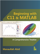 Beginning with C11& MATLAB: A Comprehensive Treatise, 1/e  by Manaullah Abid