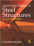 Limit State Design of Steel Structures as per IS:800/2007, 1/e  by S. Kanthimathinathan