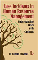 Case Incidents in Human Resource Management Understanding Cases with Cartoons, 1/e  by D. Gopala Krishna