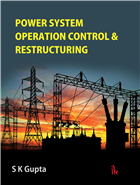 Power System Operation Control & Restructuring, 1/e  by SK Gupta